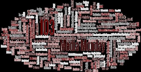 MEDIA MONDAY #103