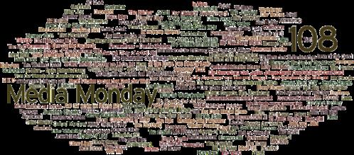 MEDIA MONDAY #108