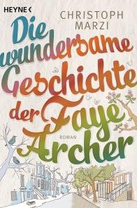 Die wundersame Geschichte der Faye Archer von Christoph Marzi